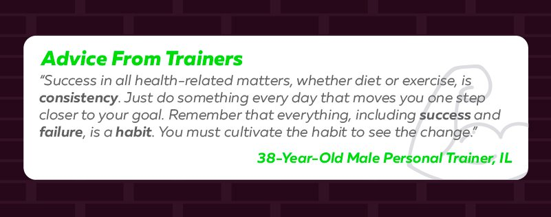 Success in all health-related matters, whether diet or exercise, is consistency - advice from trainers